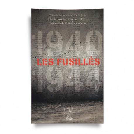 1940 / 1944 - LES FUSILLÉS